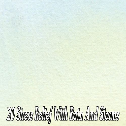 20 Stress Relief with Rain and Storms by Relaxing Rain Sounds