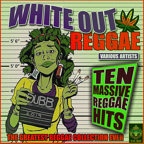 White Out Reggae - The Greatest Reggae Collection Ever by Various Artists