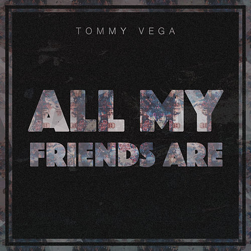 All My Friends Are de Tommy Vega