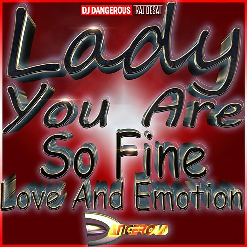 Lady You Are So Fine Love And Emotion de DJ Dangerous Raj Desai