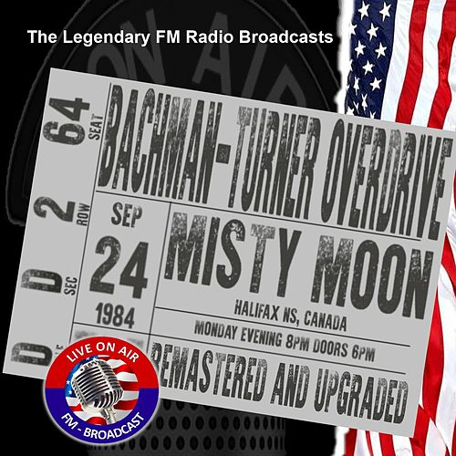 Legendary FM Broadcasts - Misty Moon, Halifax NS Canada 24th September 1984 by Bachman-Turner Overdrive