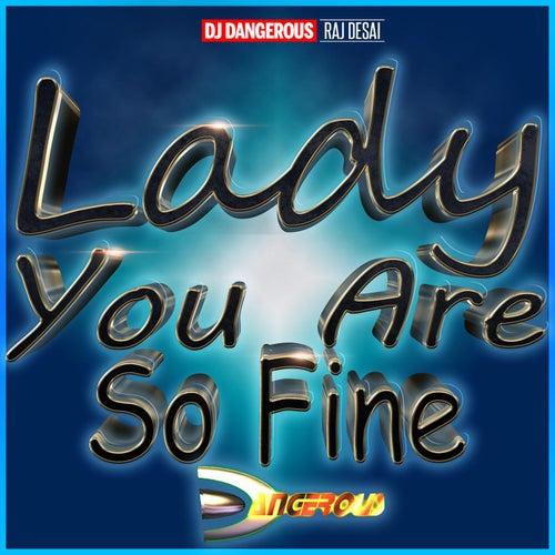 Lady You Are So Fine de DJ Dangerous Raj Desai
