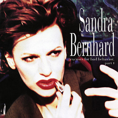 Excuses for Bad Behavior, Part I de Sandra Bernhard