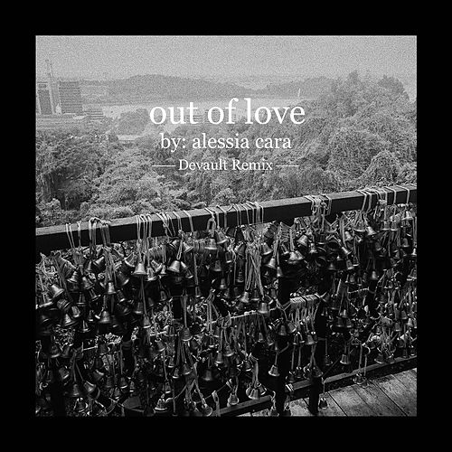 Out Of Love (Devault Remix) by Alessia Cara