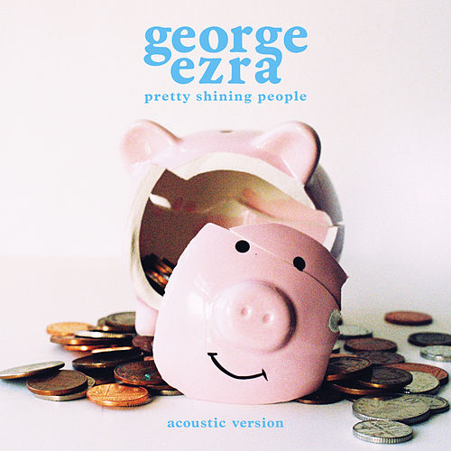 Pretty Shining People (Acoustic Version) by George Ezra