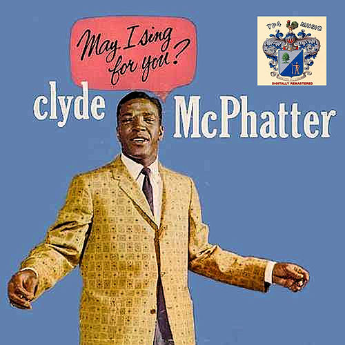 May I Sing for You de Clyde McPhatter