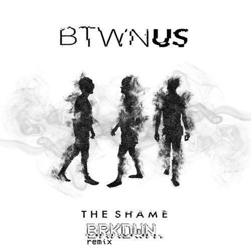 The Shame (brkdwn. Remix) by Btwn Us