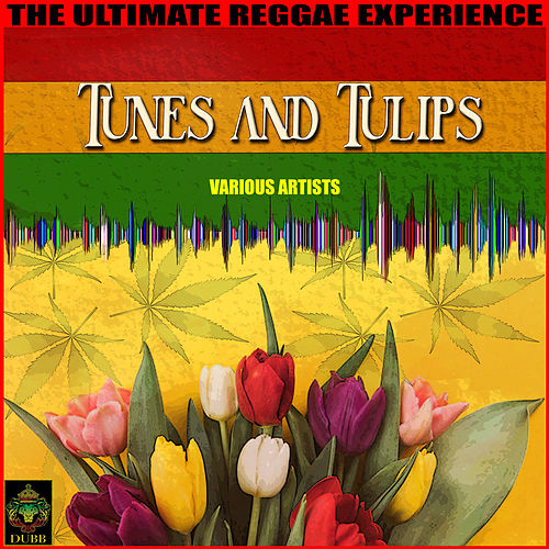 Tunes And Tulips - The Ultimate Reggae Experience von Various Artists