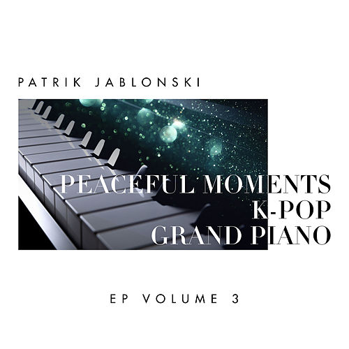 Peaceful Moments K-Pop: Grand Piano Volume 3 by Patrik Jablonski