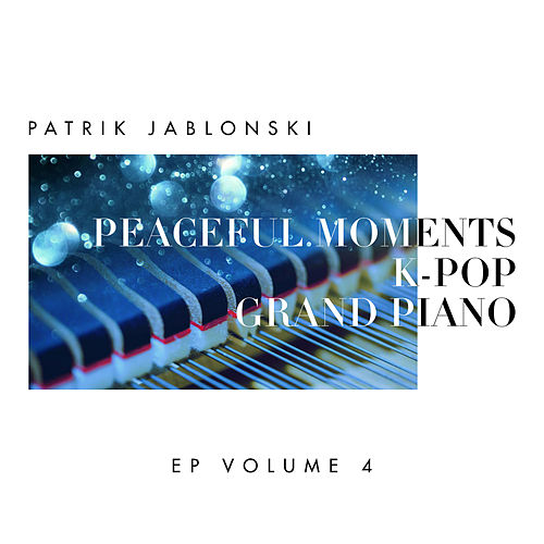 Peaceful Moments K-Pop: Grand Piano Volume 4 by Patrik Jablonski