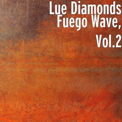Fuego Wave, Vol. 2 de Lue Diamonds