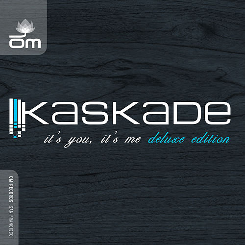 It's You, It's Me (Deluxe Edition) by Kaskade