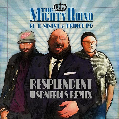 Resplendent (Usdneedls Remix) [feat. D-Sisive & Prince Po] by The Mighty Rhino