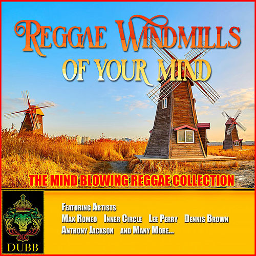 Reggae Windmills of Your Mind - The Mind Blowing Reggae Collection by Various Artists