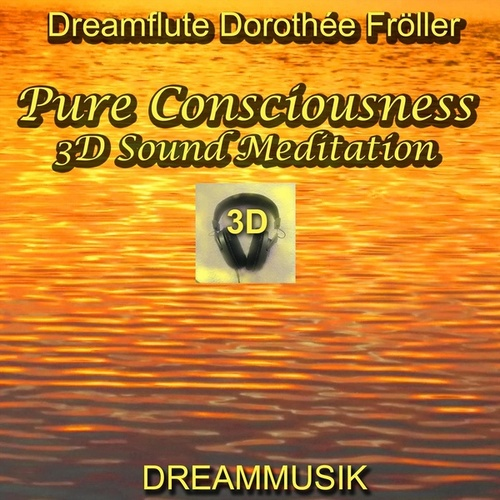 Pure Consciousness - 3D Sound Meditation von Dreamflute Dorothée Fröller