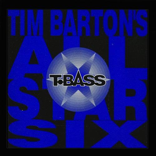 T-Bass de Tim Barton's All Star Six