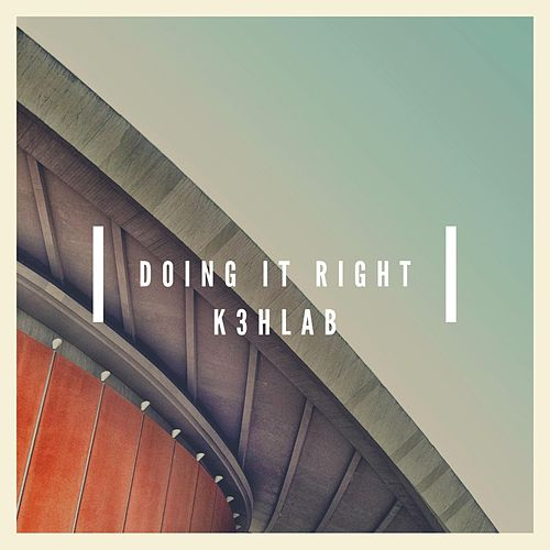 Doing It Right by K3hlab