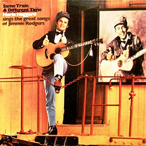 Same Train, A Different Time A Tribute to Jimmie Rodgers de Merle Haggard
