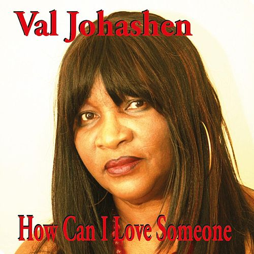 How Can I Love Someone by Val Johashen