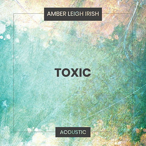 Toxic (Acoustic) by Amber Leigh Irish
