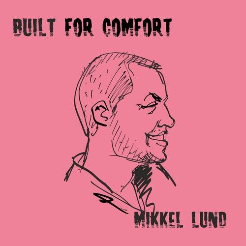 Built for Comfort by Mikkel Lund