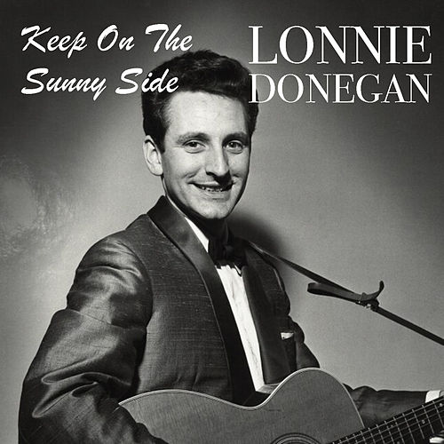 Keep On The Sunny Side by Lonnie Donegan