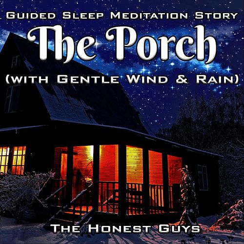 Guided Sleep Meditation Story: The Porch (With Gentle Wind & Rain) by The Honest Guys