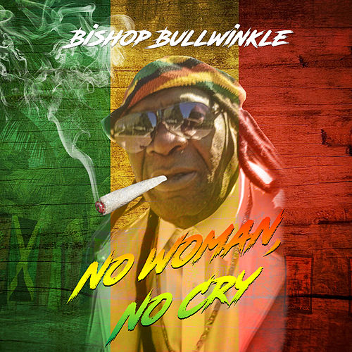 No Woman, No Cry by Bishop Bullwinkle