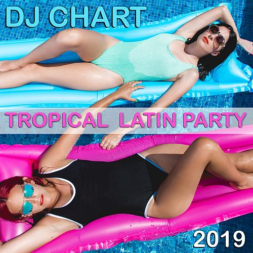 DJ Chart Tropical Latin Party 2019 von Various Artists