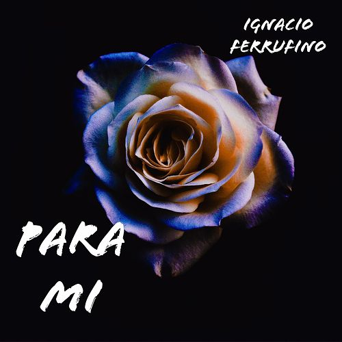 Para Mi de Ignacio Ferrufino