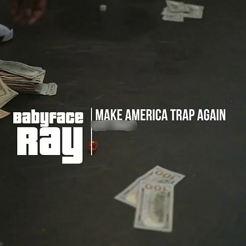 Make America Trap Again by Babyface Ray