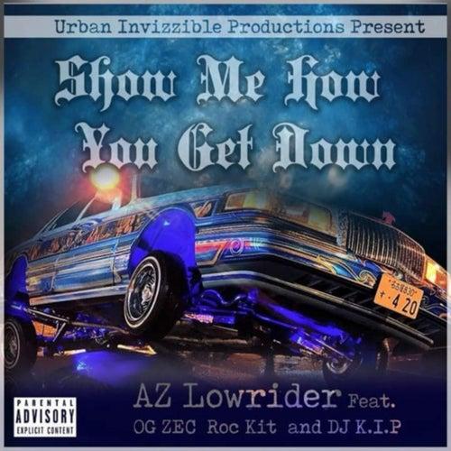 Show Me How You Get Down (feat. OG Zec, DJ K.I.P. & Roc-Kit) by AZ Lowrider
