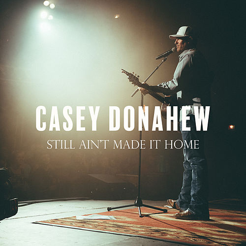 Still Ain't Made It Home by Casey Donahew
