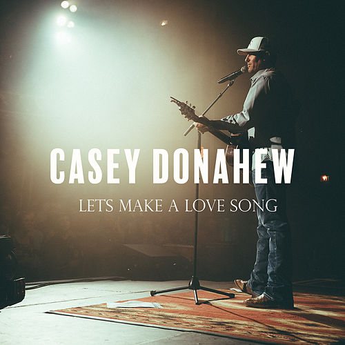 Lets Make a Love Song by Casey Donahew