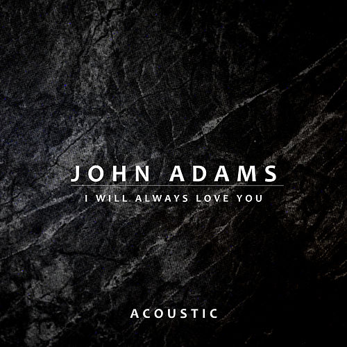 I Will Always Love You (Acoustic) by John Adams