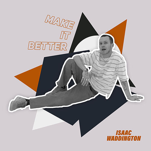 Make It Better by Isaac Waddington
