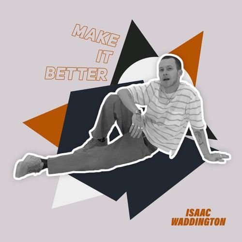 Make It Better di Isaac Waddington