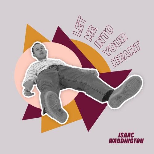 Let Me Into Your Heart di Isaac Waddington