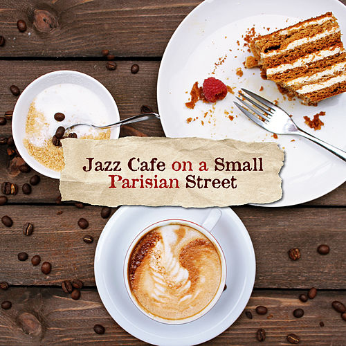 Jazz Cafe on a Small Parisian Street: 2019 Background Instrumental Jazz for Dessert & Coffee with Friends by Acoustic Hits