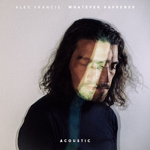 Whatever Happened (Acoustic Version) von Alex Francis