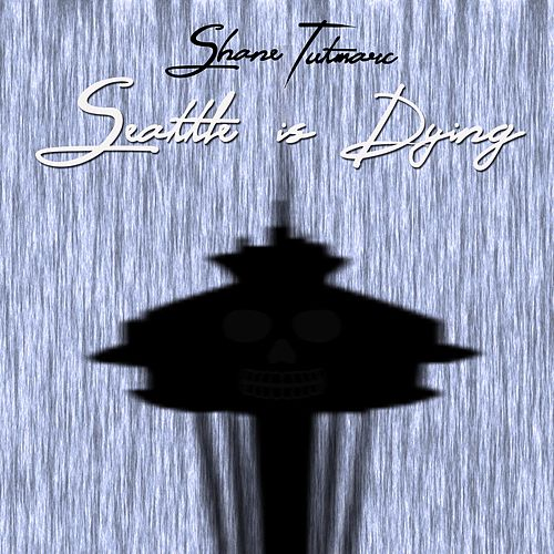 Seattle Is Dying by Shane Tutmarc