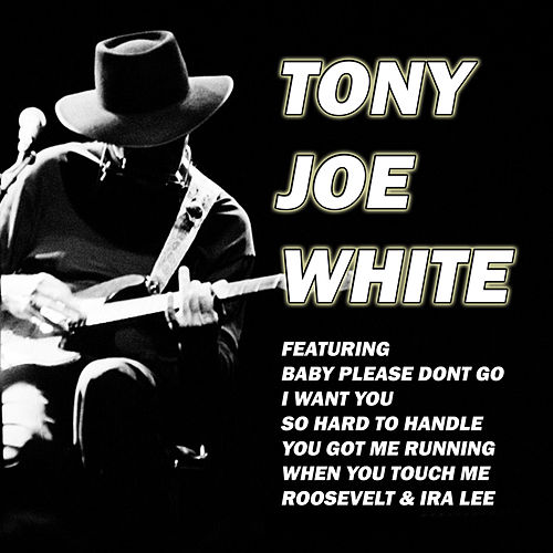 Baby Please Don't Go (Live) by Tony Joe White