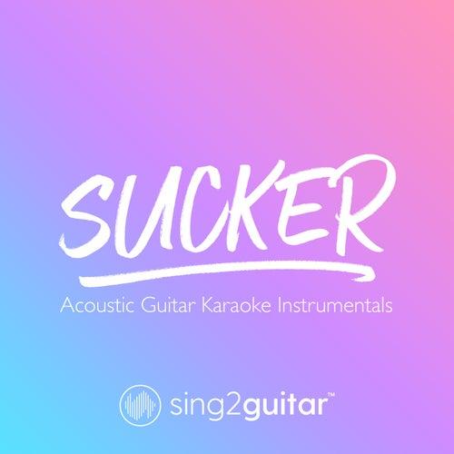 Sucker (Acoustic Guitar Karaoke Instrumentals) von Sing2Guitar