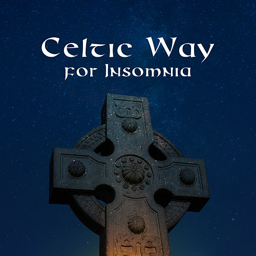 Celtic Way for Insomnia: Music That'll Help You Quickly, Easily and Stress Free Fall Asleep by Trouble Sleeping Music Universe