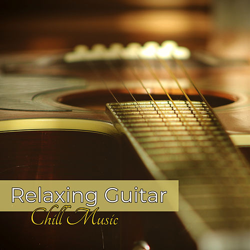 Relaxing Guitar Chill Music - Cool Instrumental Songs, Deep Relaxation Peaceful Music by Various Artists