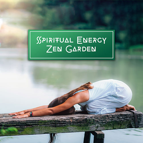 Spiritual Energy Zen Garden: New Age 2019 Songs Perfect for Meditaiton & Deep Relaxation by Yoga Tribe