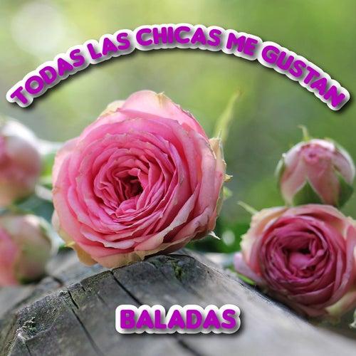 Todas las Chicas Me Gustan (Baladas) de Various Artists