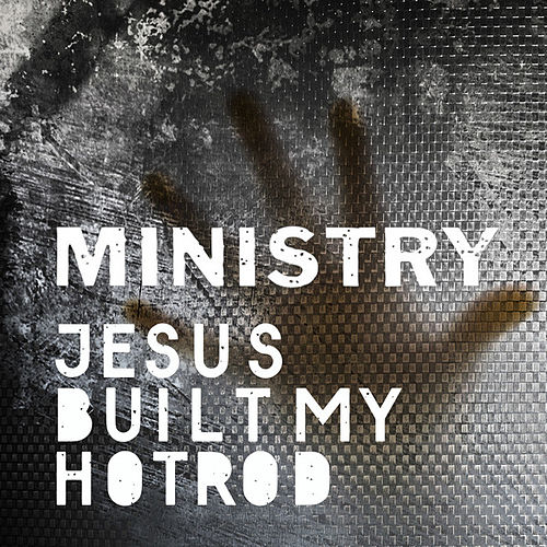 Jesus Built My Hotrod by Ministry