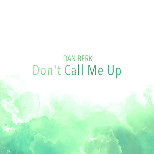 Don't Call Me Up de Dan Berk