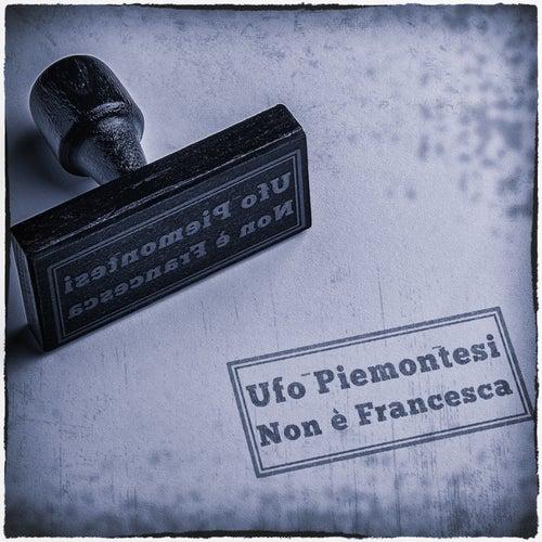 Non È Francesca by Ufo Piemontesi